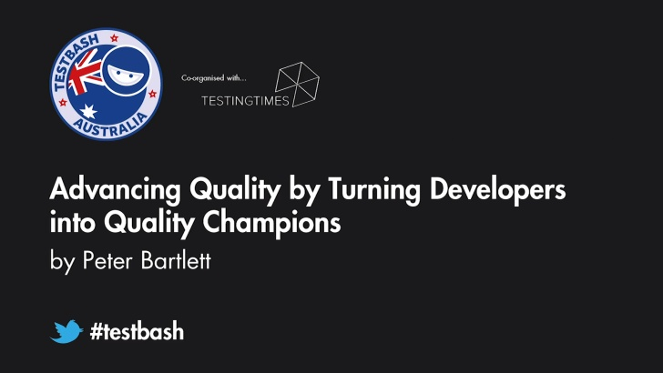 Advancing Quality by Turning Developers into Quality Champions - Peter Bartlett