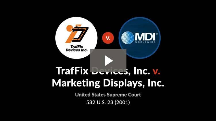 TrafFix Devices, Inc. v. Marketing Displays, Inc.