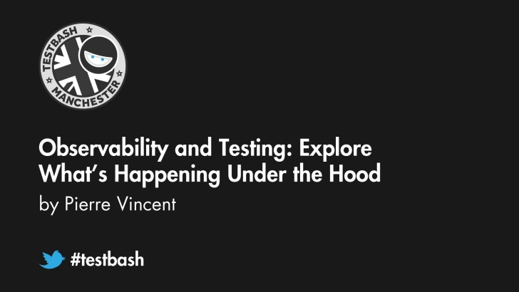 Observability and Testing: Explore What's Happening Under the Hood - Pierre Vincent