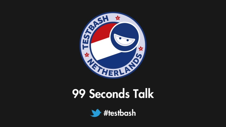99 Second Talks - TestBash Netherlands 2019