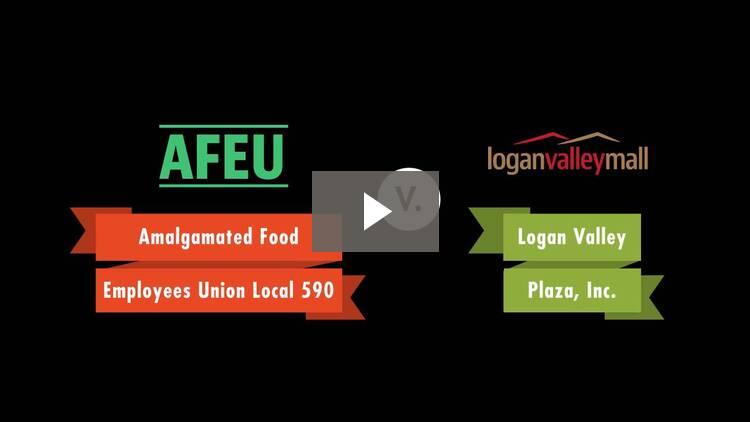 Amalgamated Food Employees Union Local 590 v. Logan Valley Plaza, Inc.