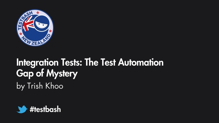 Integration Tests: The Test Automation Gap of Mystery - Trish Khoo