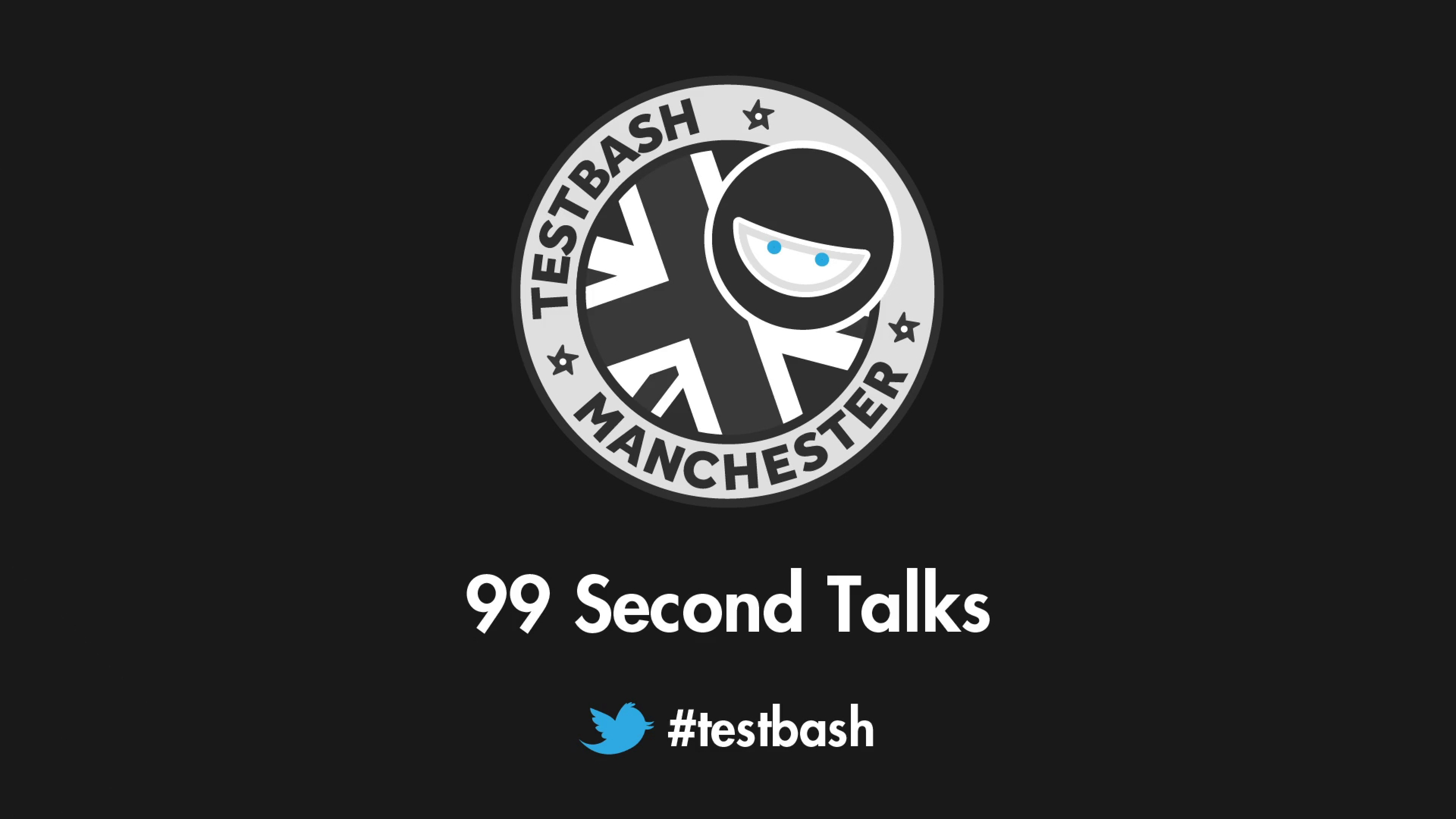 99 Second Talks - TestBash Manchester 2019