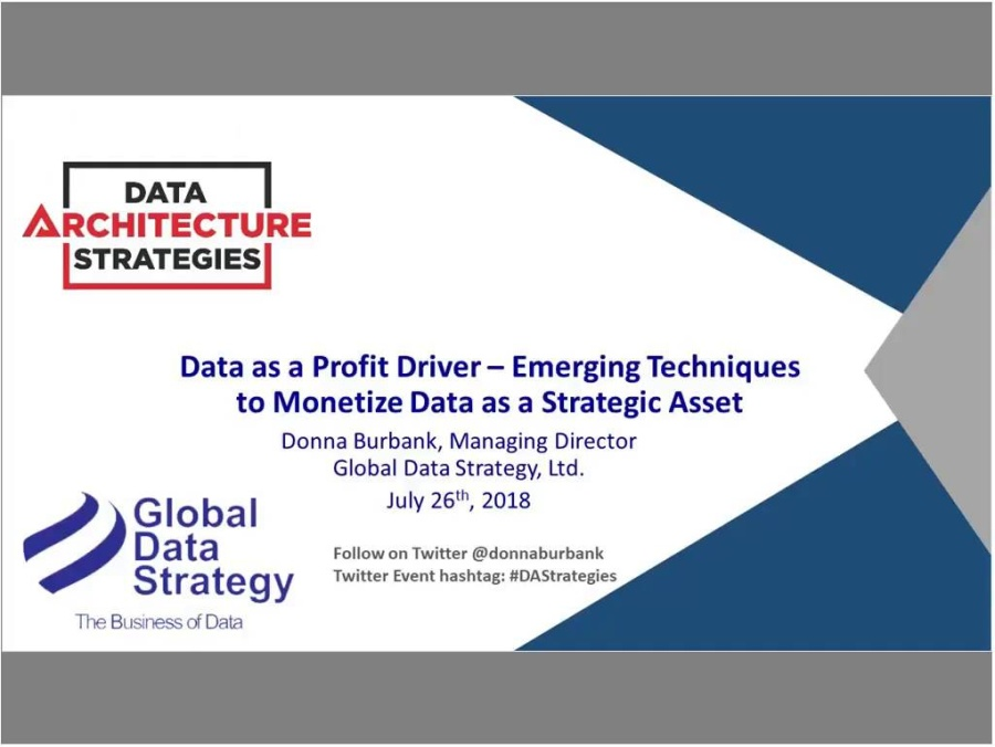 Data Architecture Strategies Data as a Profit Driver - Emerging Techniques to Monetize Data as a Strategic Ass-20180726 1800-1