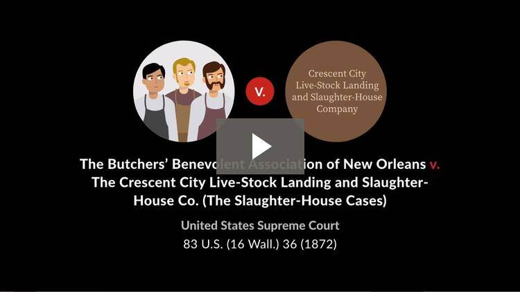 Slaughter House Cases: Butchers' Benevolent Assn. of New Orleans v. Crescent City Livestock Landing & Slaughter-house Co.