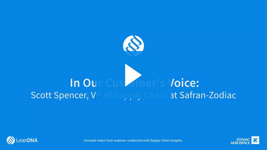 In Our Customer's Voice: Scott Spencer, VP of Supply Chain at Safran-Zodiac