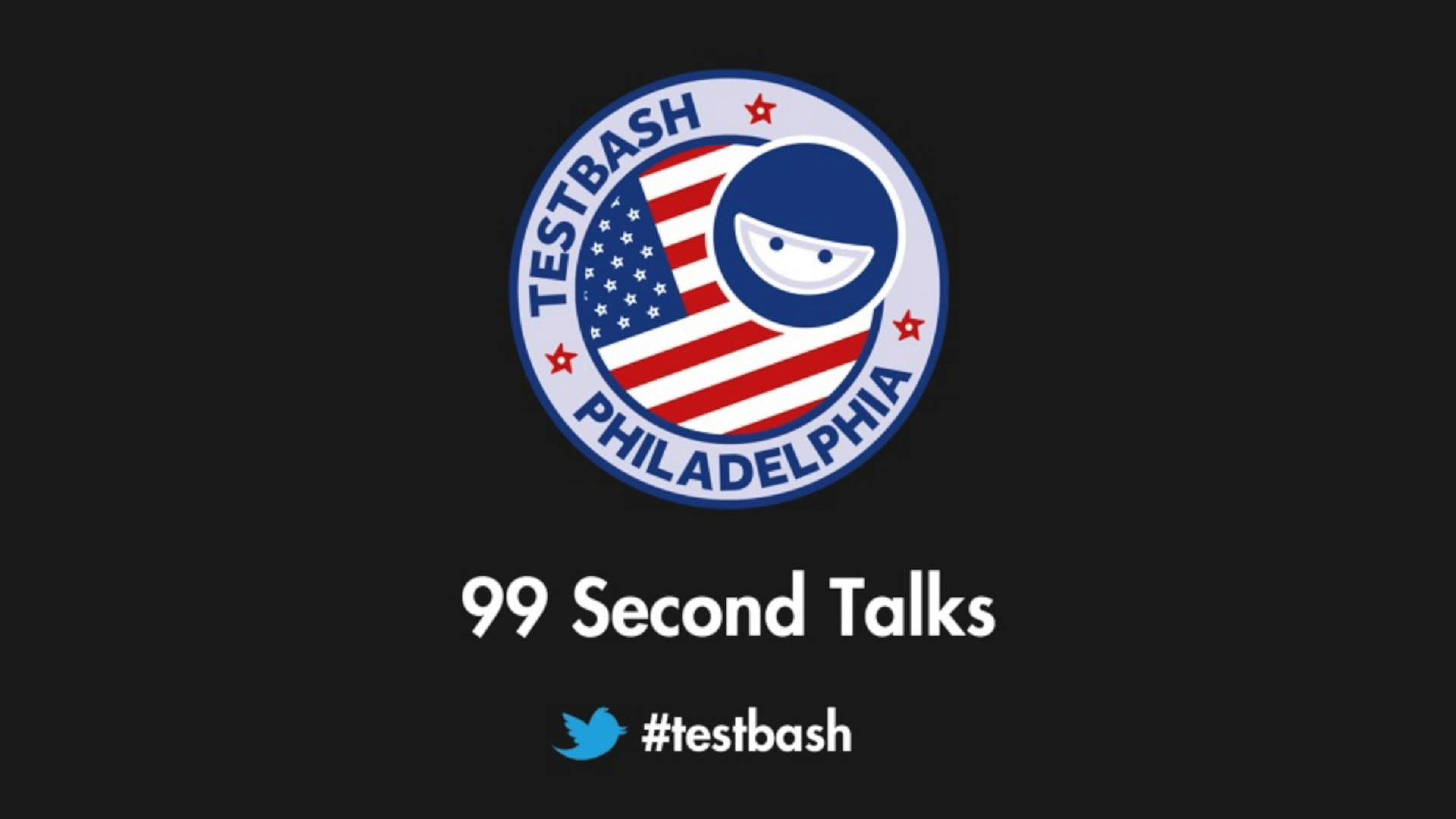 99 Second Talks - TestBash Philadelphia 2017