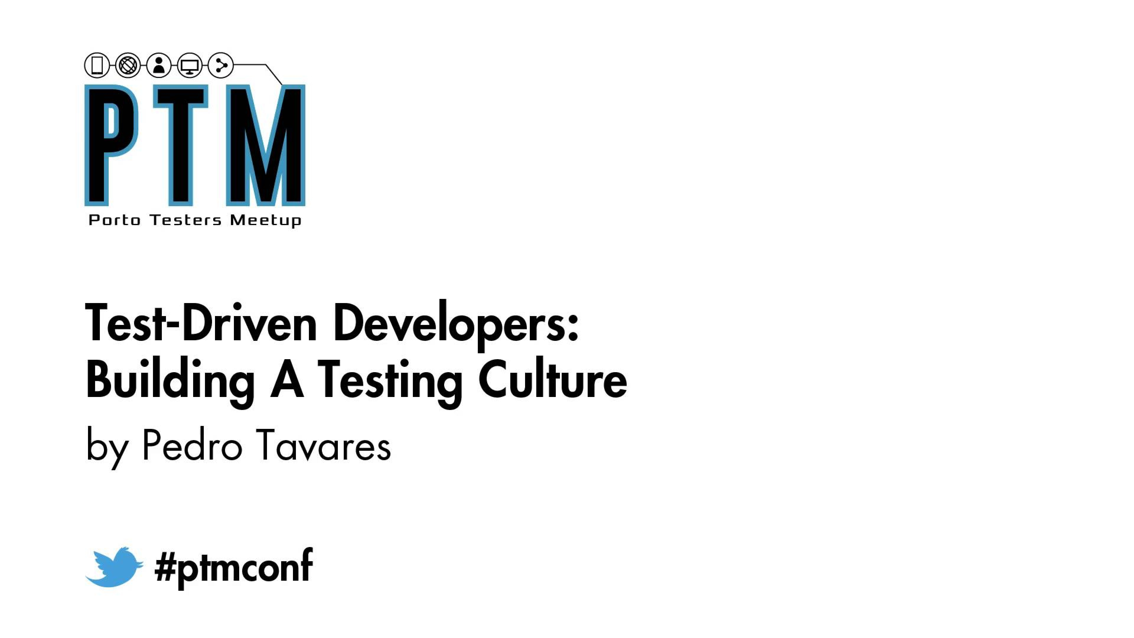 Test-Driven Developers: Building a Testing Culture - Pedro Tavares