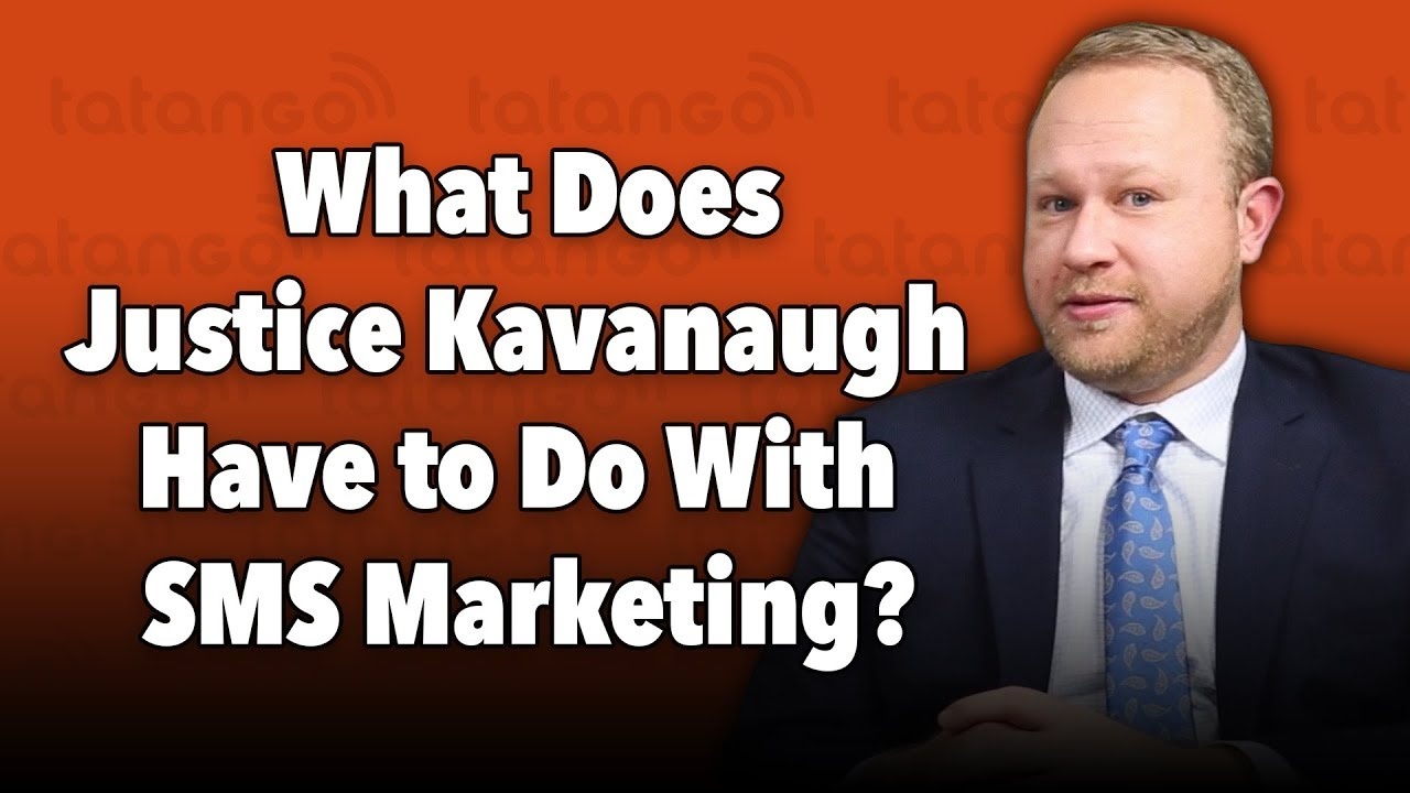 What Does Justice Kavanaugh Have to Do With SMS Marketing?