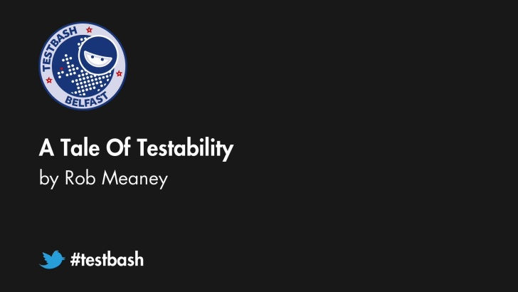 A Tale Of Testability - Rob Meaney