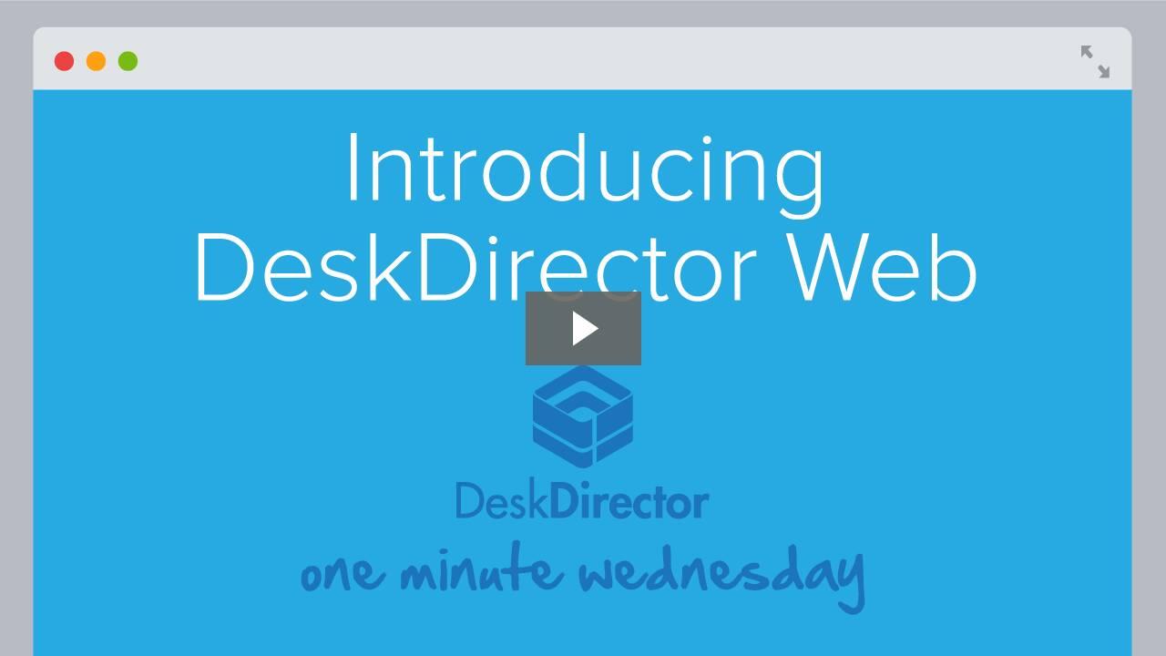 Introducing DeskDirector Web
