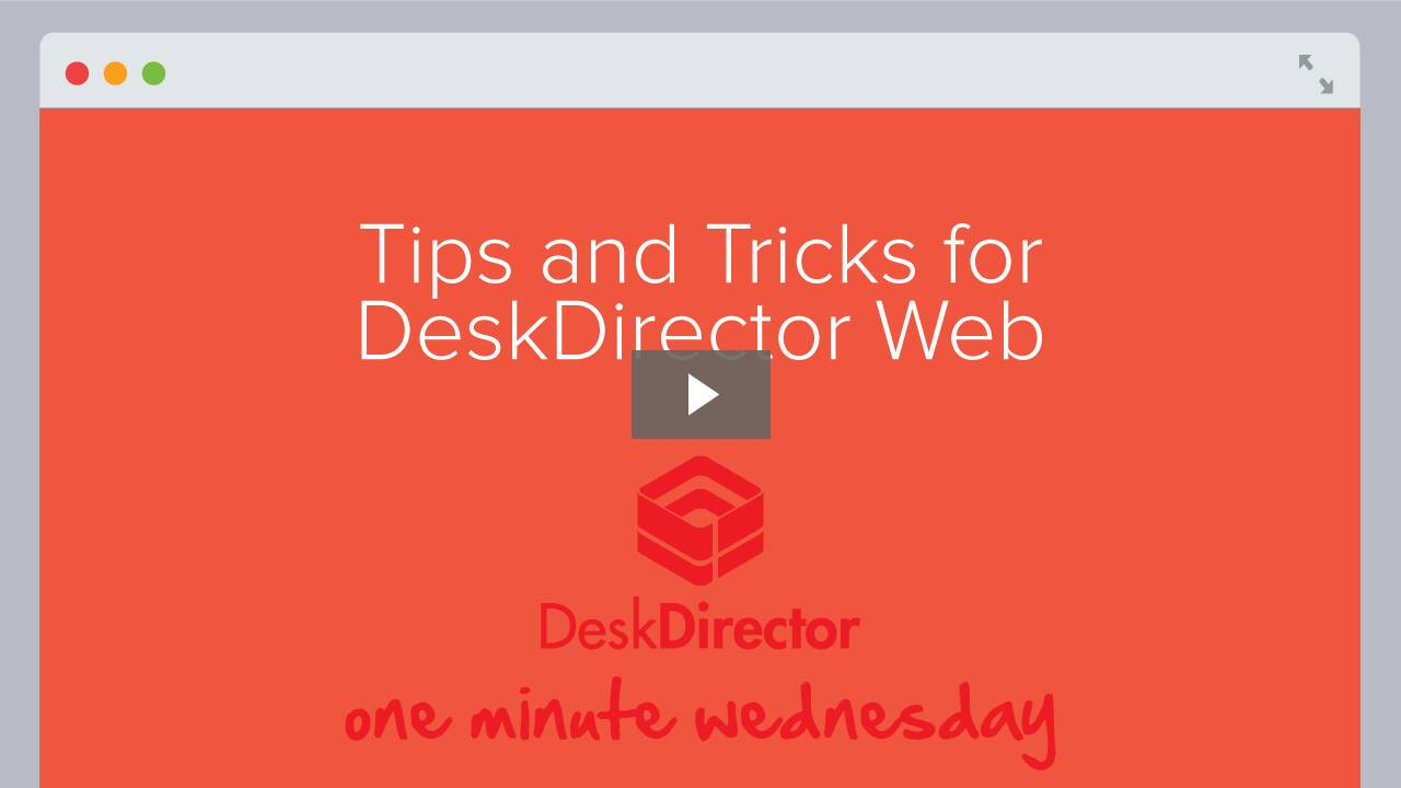 DeskDirector Web Tips and Tricks