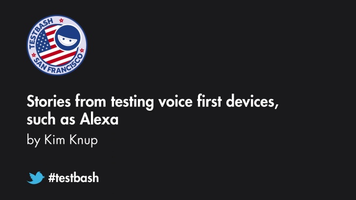 Stories from Testing Voice First Devices, Such as Alexa - Kim Knup