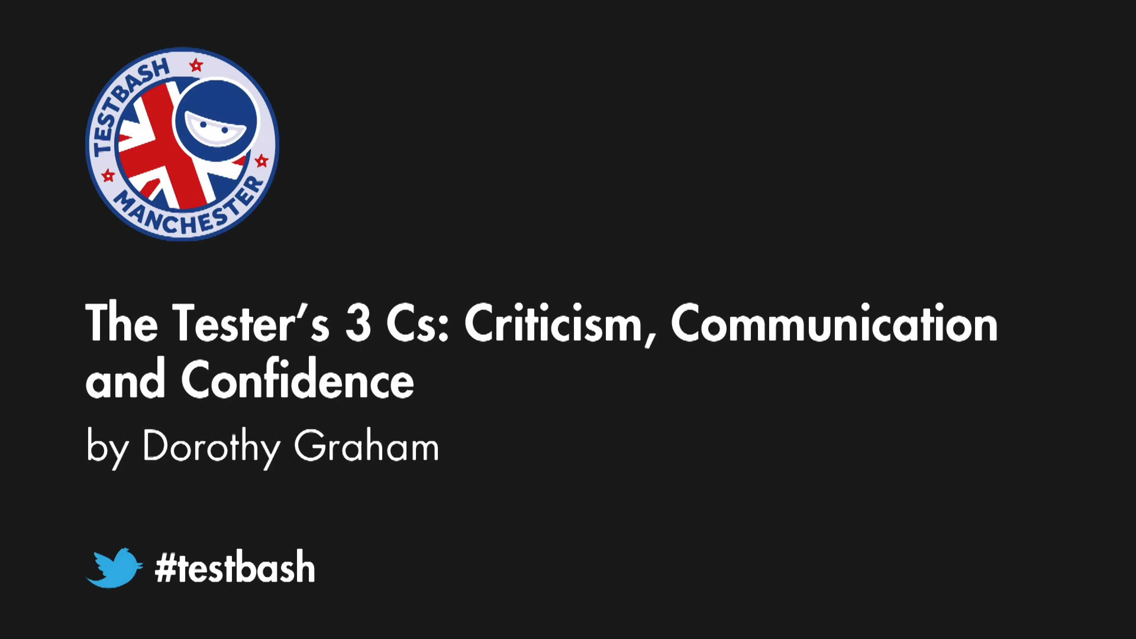 The tester's 3 Cs: Criticism, Communication and Confidence - Dorothy Graham