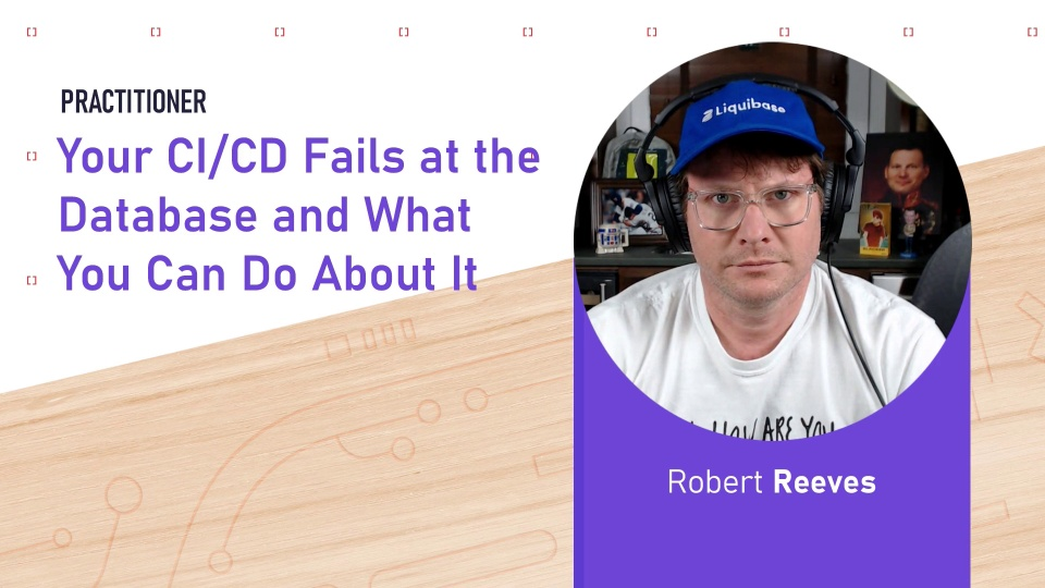 T1445D - Robert Reeves - Your CI/CD Fails at the Database and What You Can Do About It