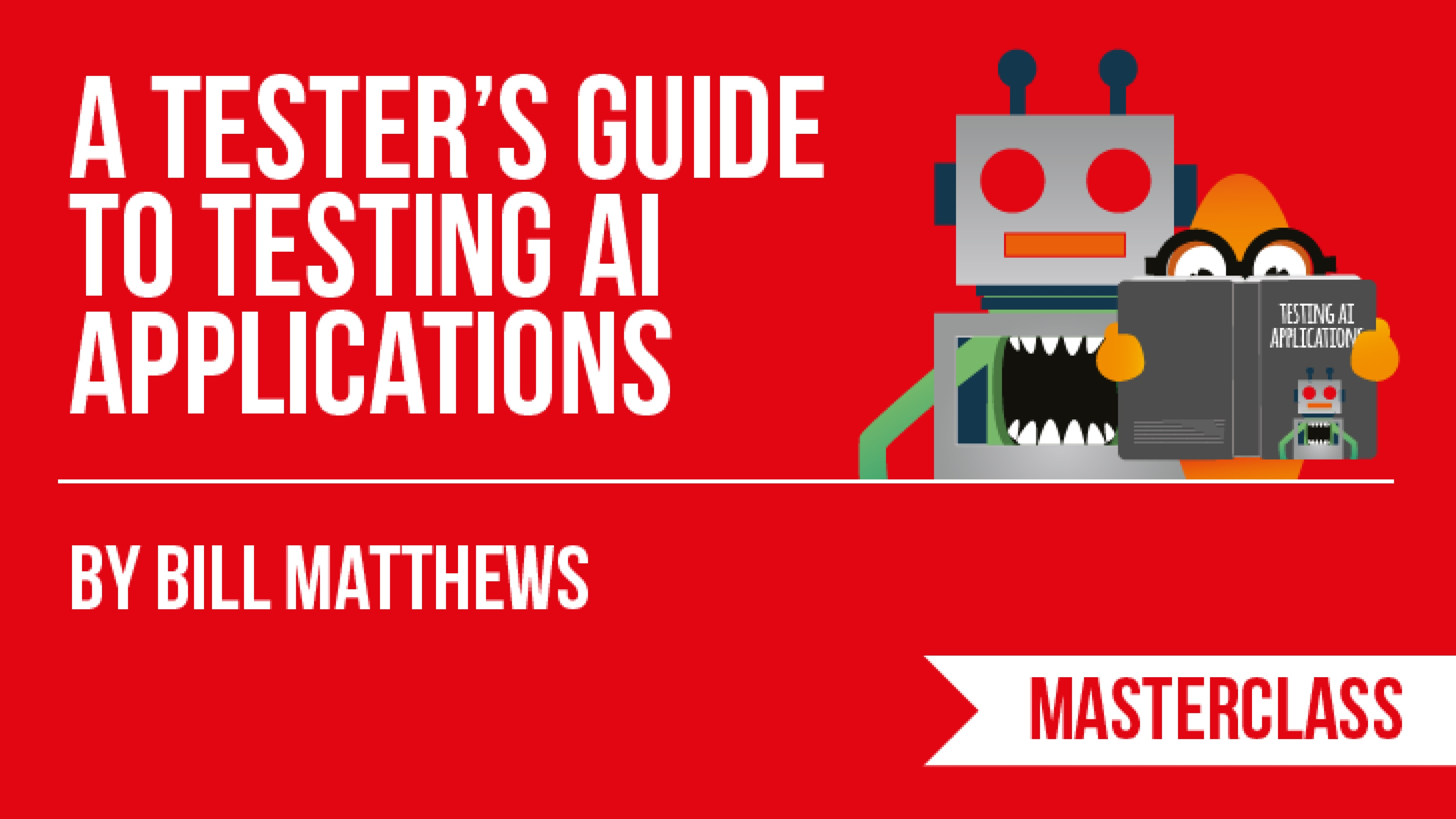 A Tester's Guide to Testing AI Applications with Bill Matthews