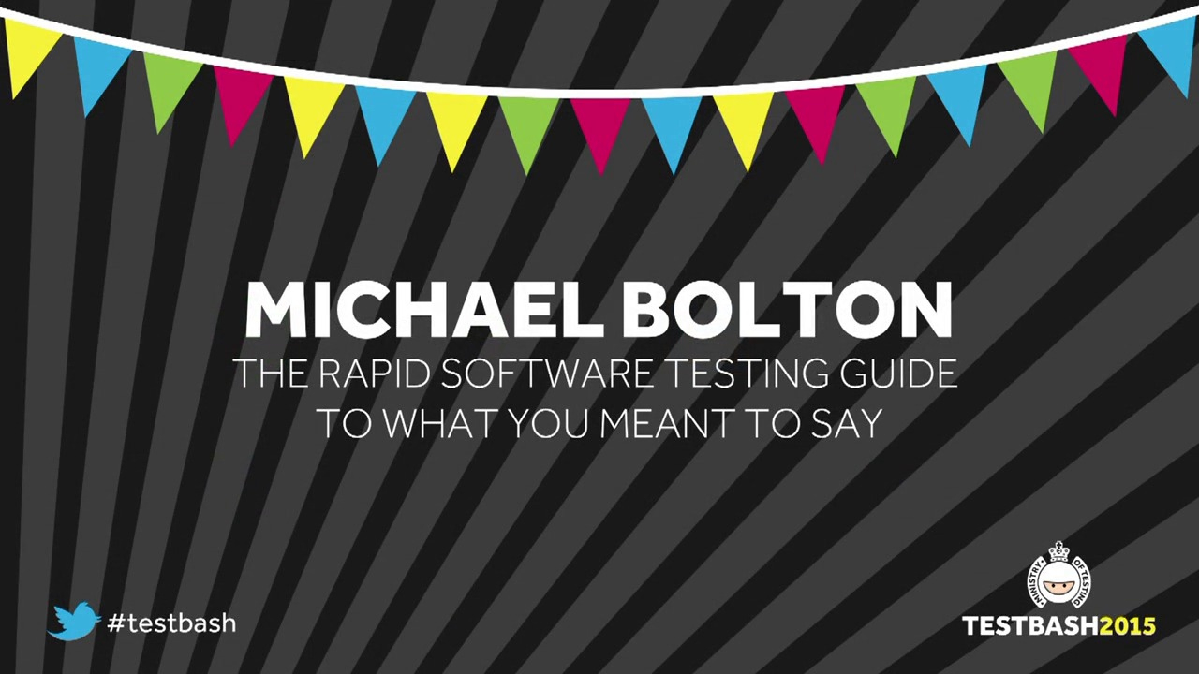 The Rapid Software Testing Guide to What You Meant To Say – Michael Bolton