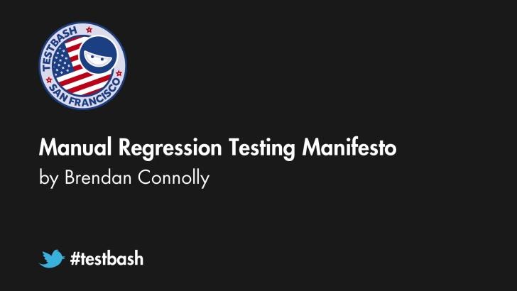 Manual Regression Testing Manifesto - Brendan Connolly