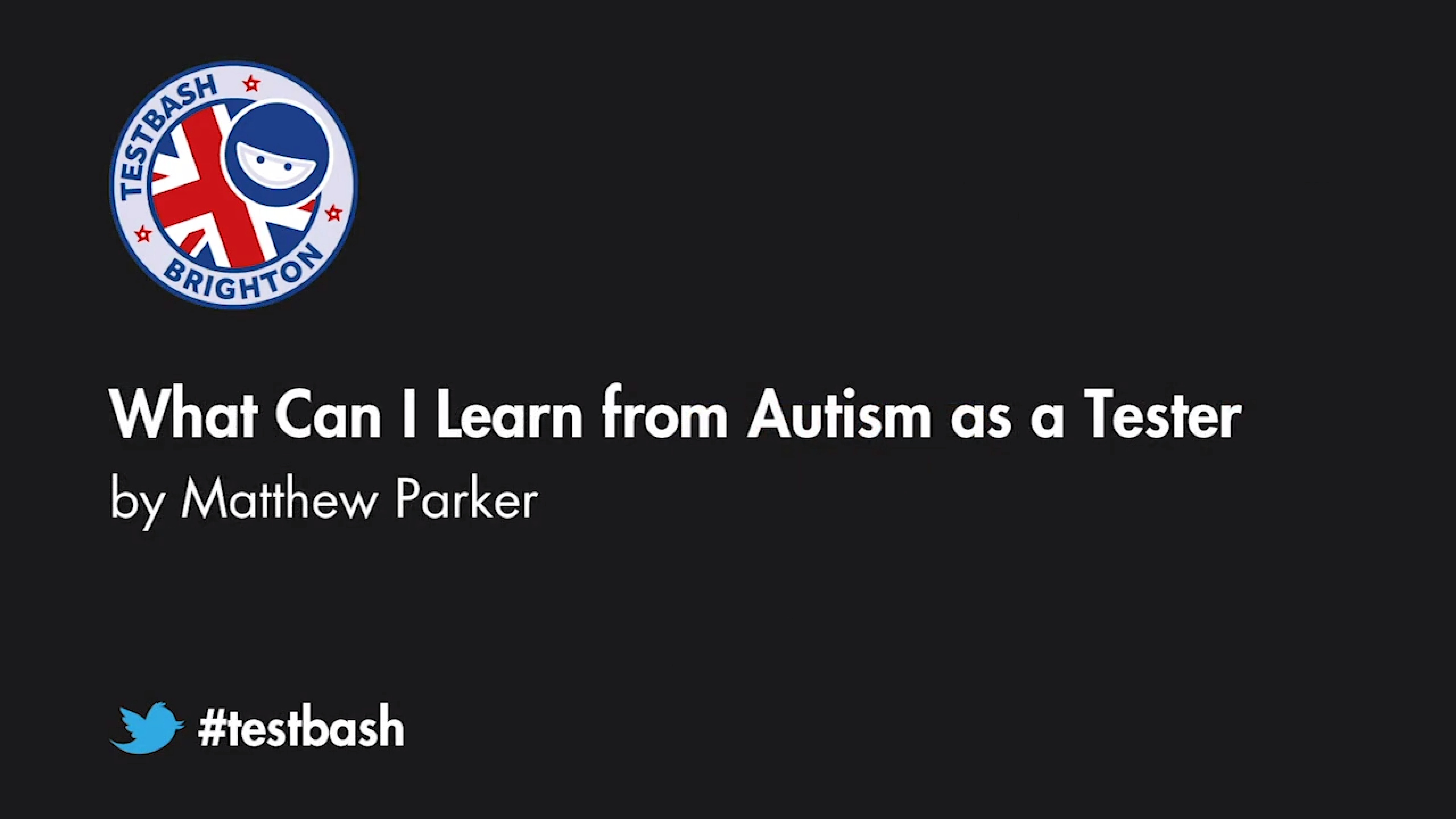 What Can I Learn from Autism as a Tester - Matthew Parker