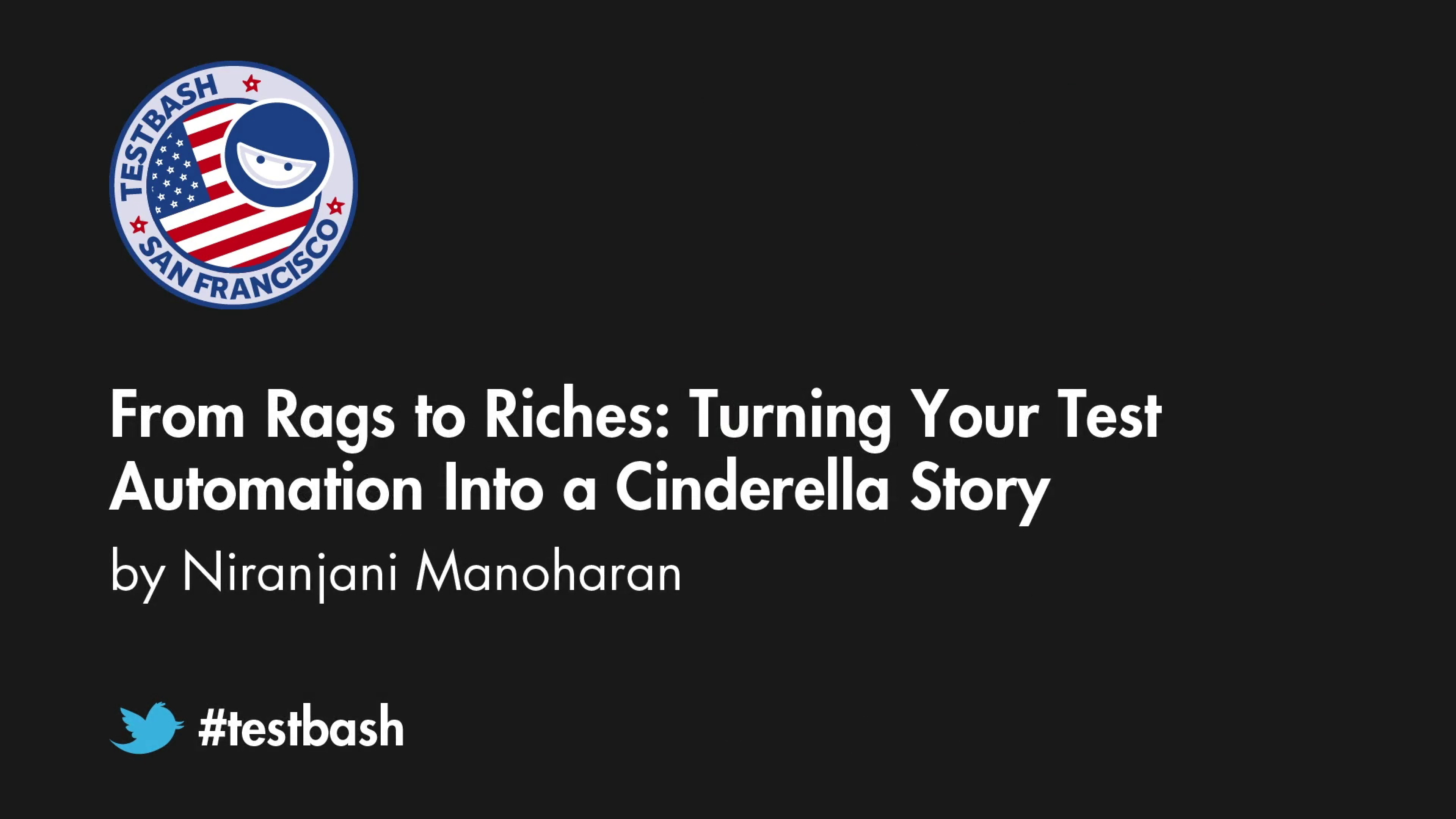 From Rags to Riches: Turning Your Test Automation Into a Cinderella Story - Niranjani Manoharan