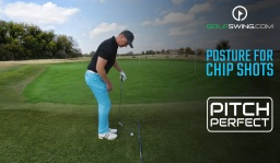 Pitch Perfect - Chipping: Correct Posture is Key