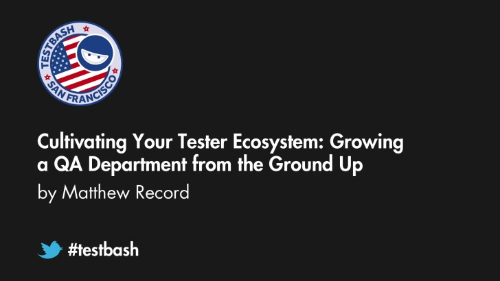 Cultivating Your Tester Ecosystem: Growing a QA Department from the Ground Up - Matthew Record