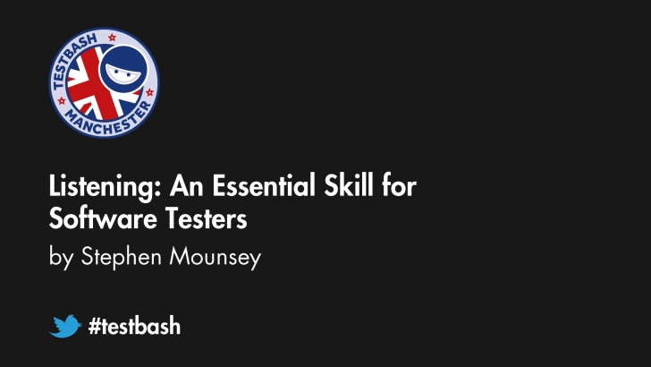 Listening: An Essential Skill For Software Testers – Stephen Mounsey