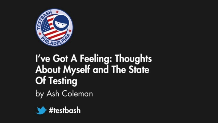 I've Got A Feeling: Thoughts About Myself and The State Of Testing - Ash Coleman