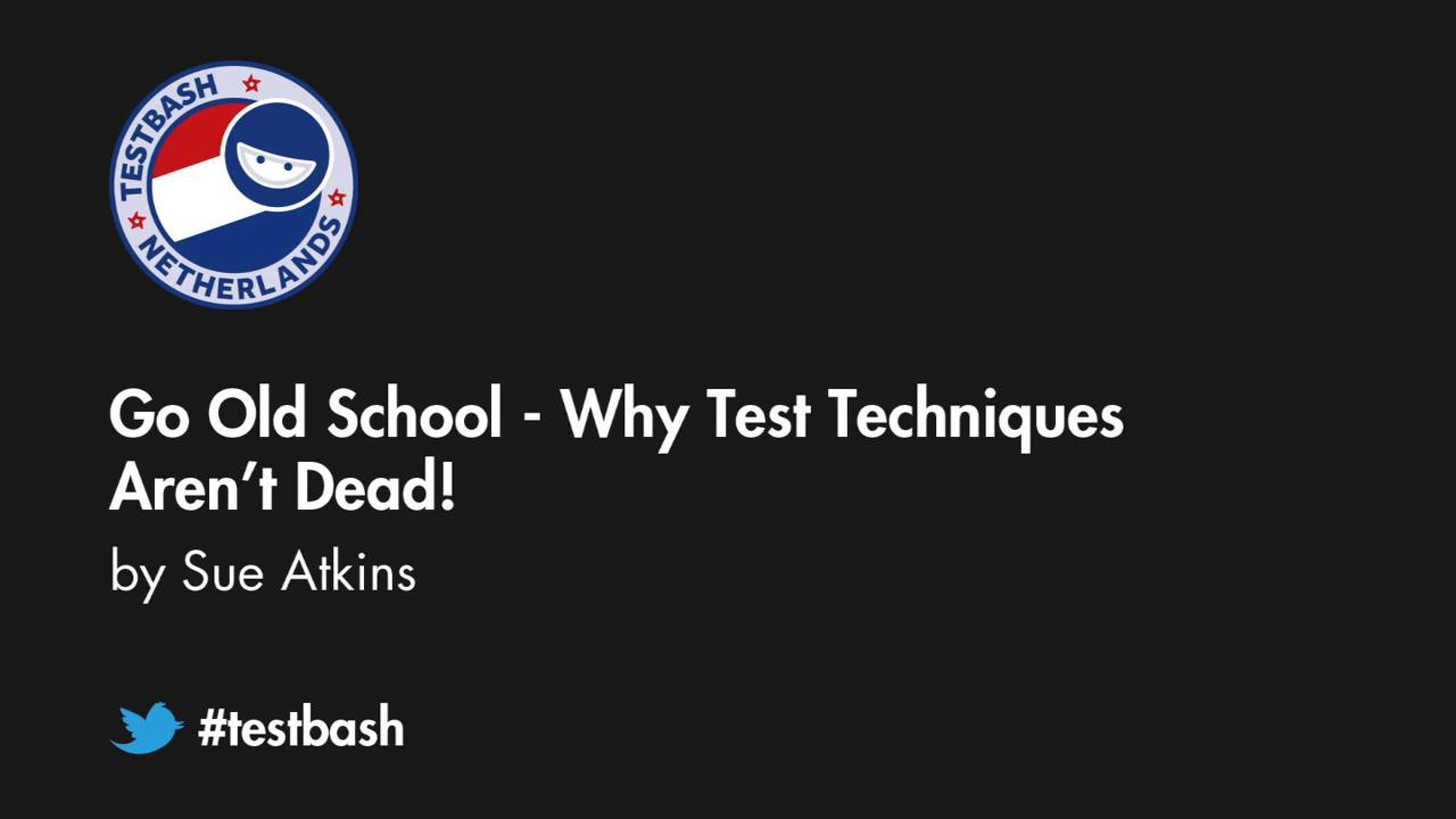 Go Old School: Why Test Techniques Aren't Dead! - Sue Atkins