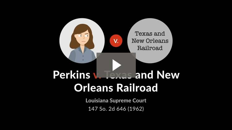 Perkins v. Texas and New Orleans R. Co.