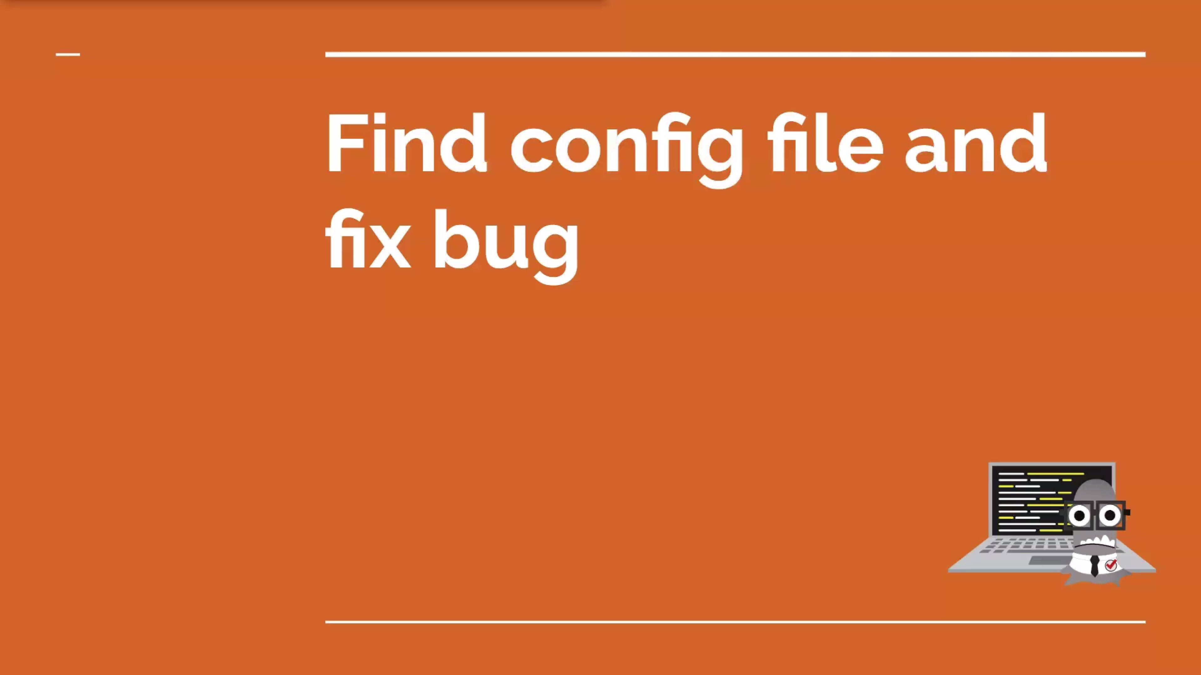 Find Config File and Fix Bug