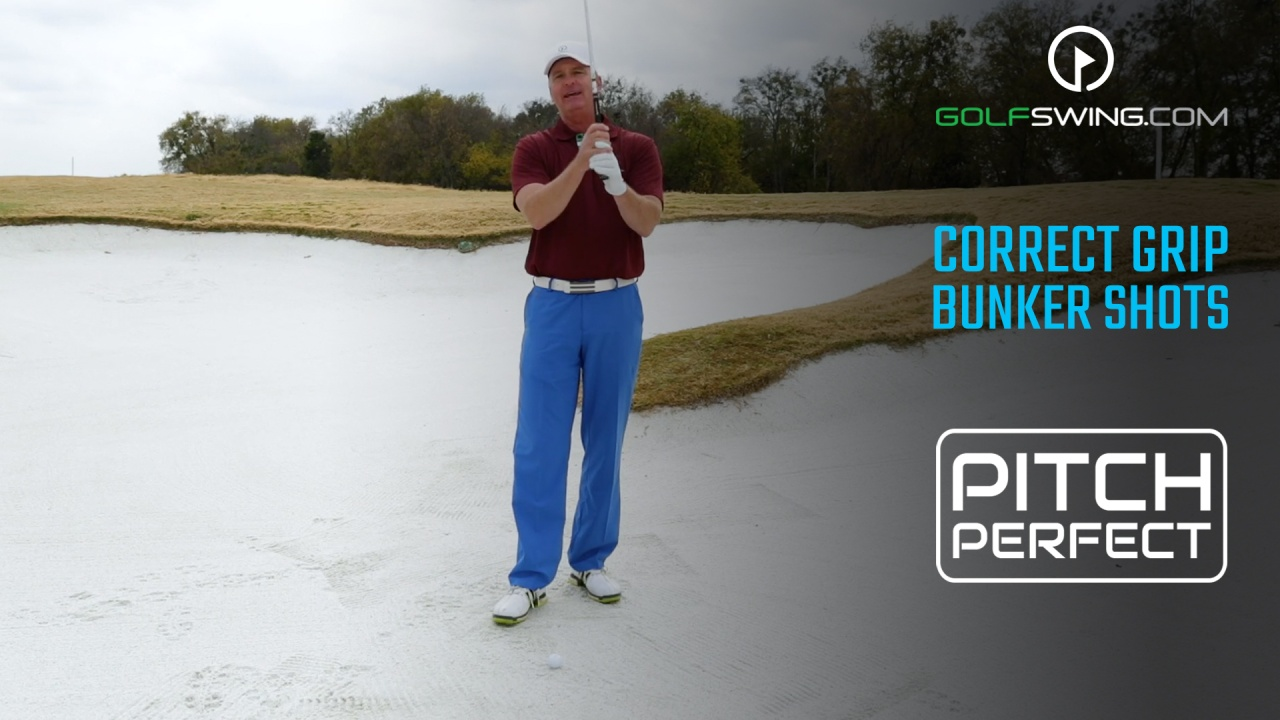 Pitch Perfect - Bunkers: Correct Grip