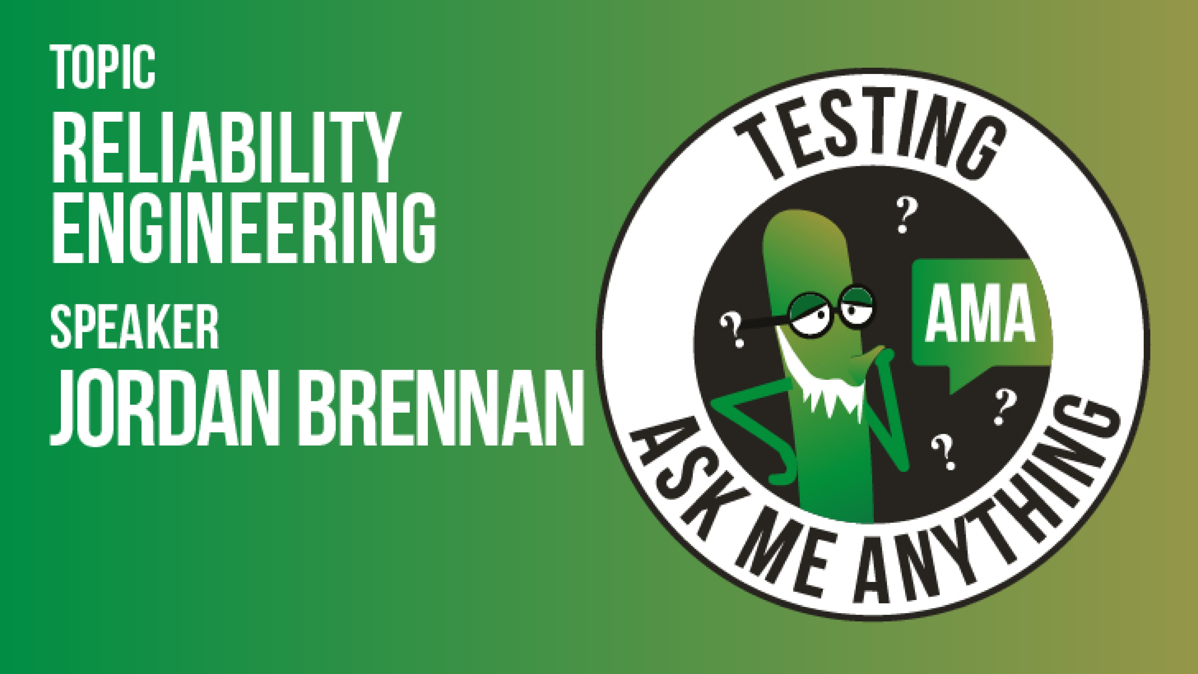 Testing Ask Me Anything - Reliability Engineering - Jordan Brennan