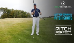 Pitch Perfect - Pitch Shot: Effective Loft Downhill