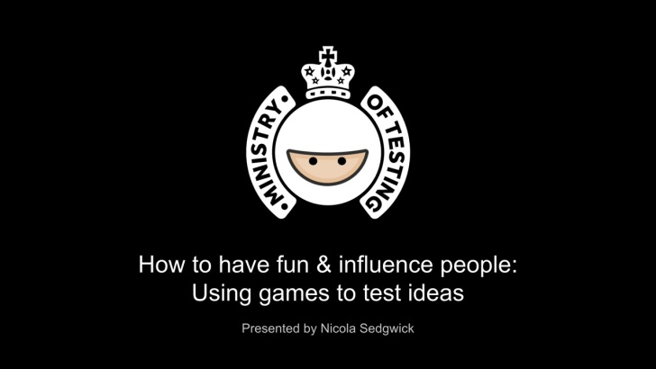 How to have fun & influence people: Using games to test ideas by Nicola Sedgwick