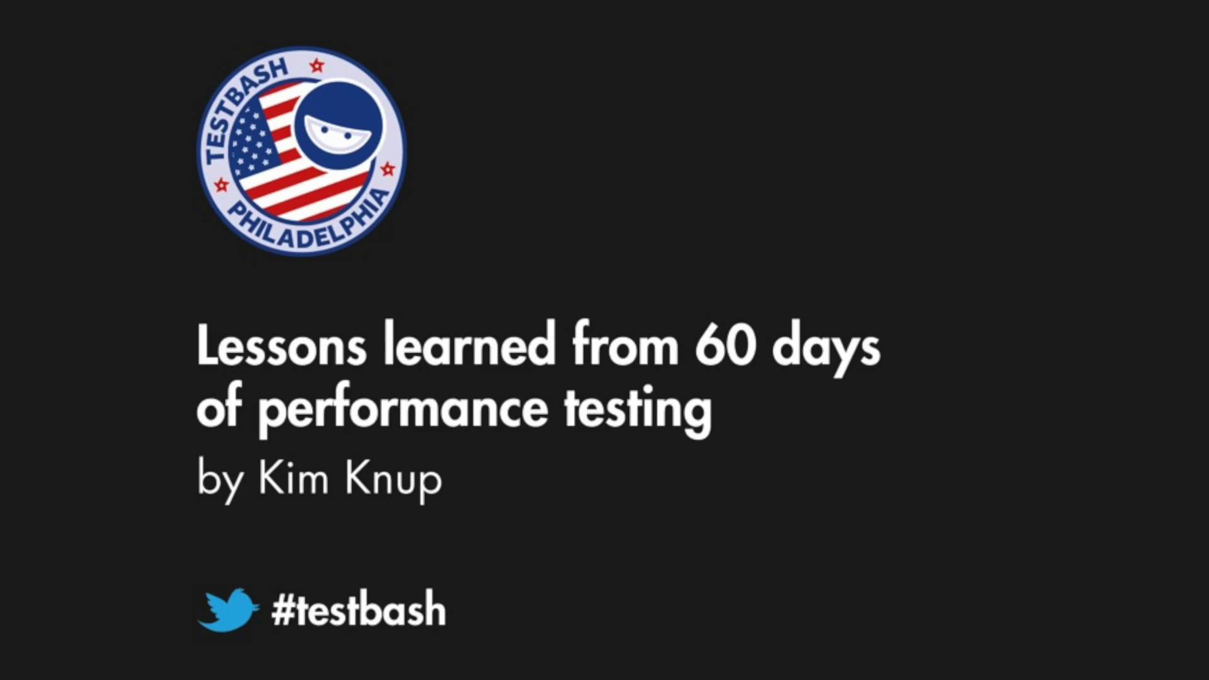 Lessons Learned From 60 Days of Performance Testing - Kim Knup