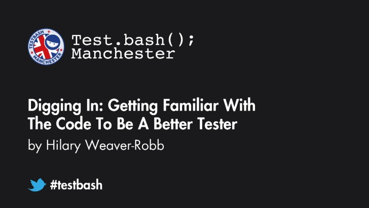 Digging In: Getting Familiar With The Code To Be A Better Tester - Hilary Weaver-Robb
