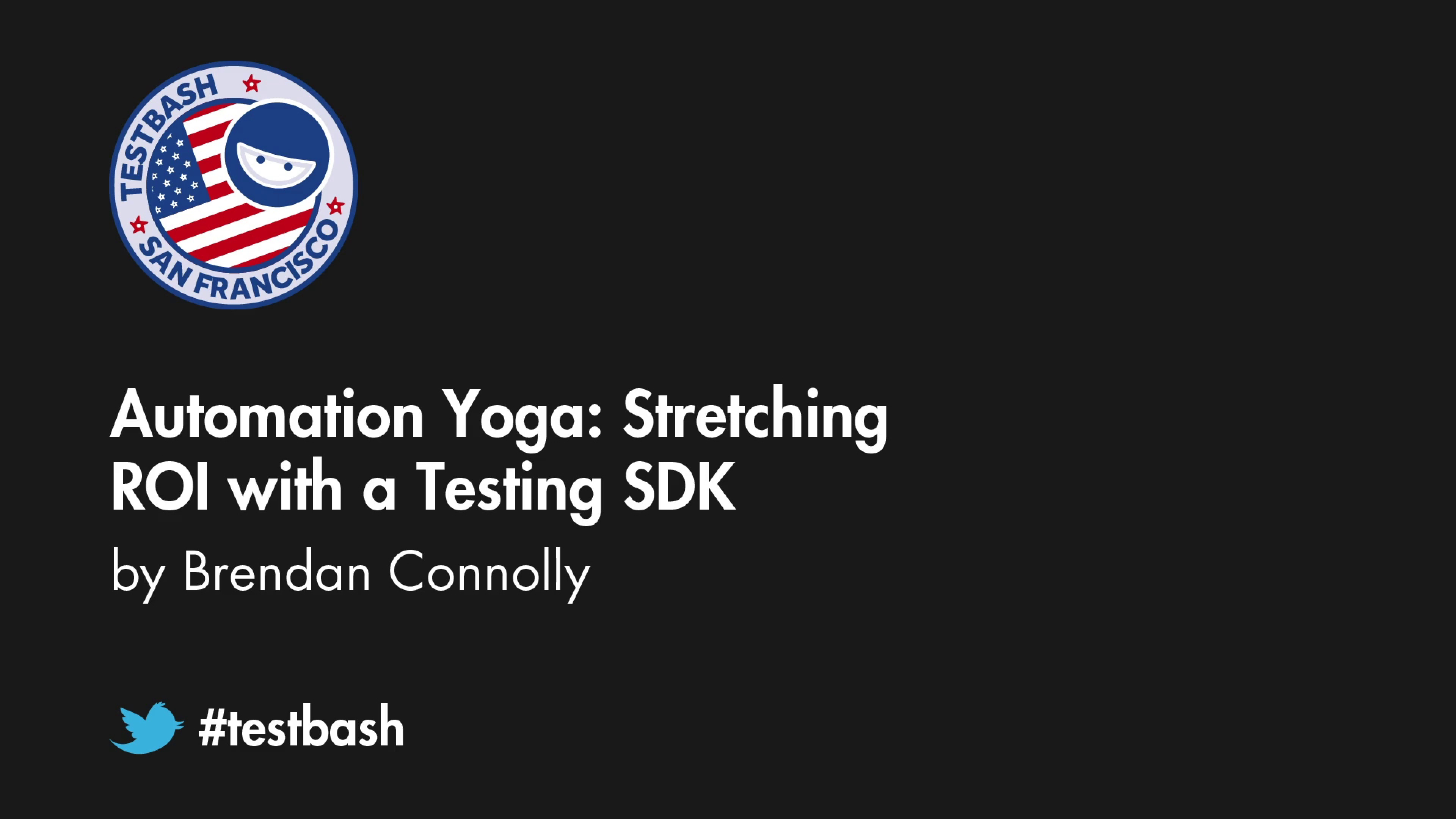 Automation Yoga: Stretching ROI with a Testing SDK - Brendan Connolly