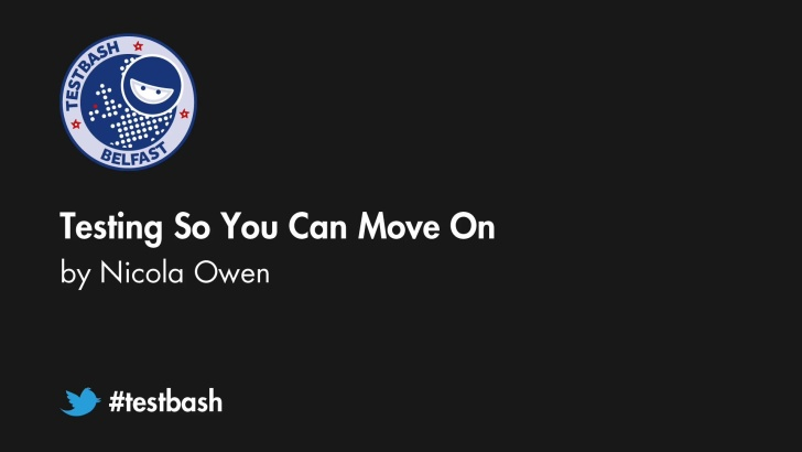 Testing So You Can Move On - Nicola Owen