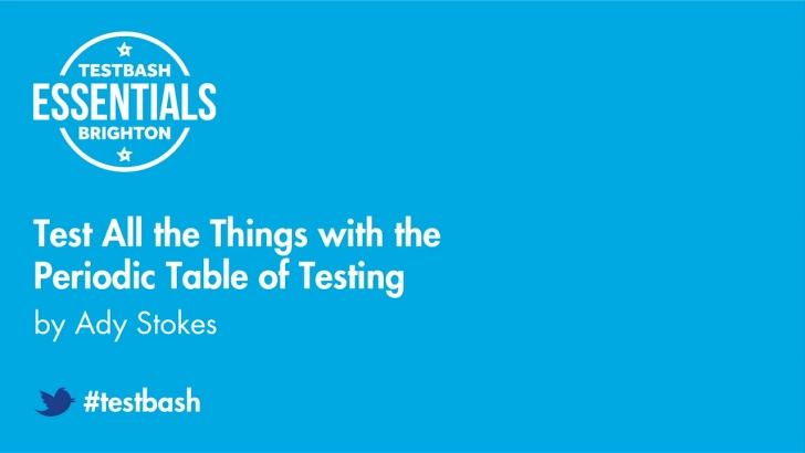 Test All the Things with the Periodic Table of Testing - Ady Stokes