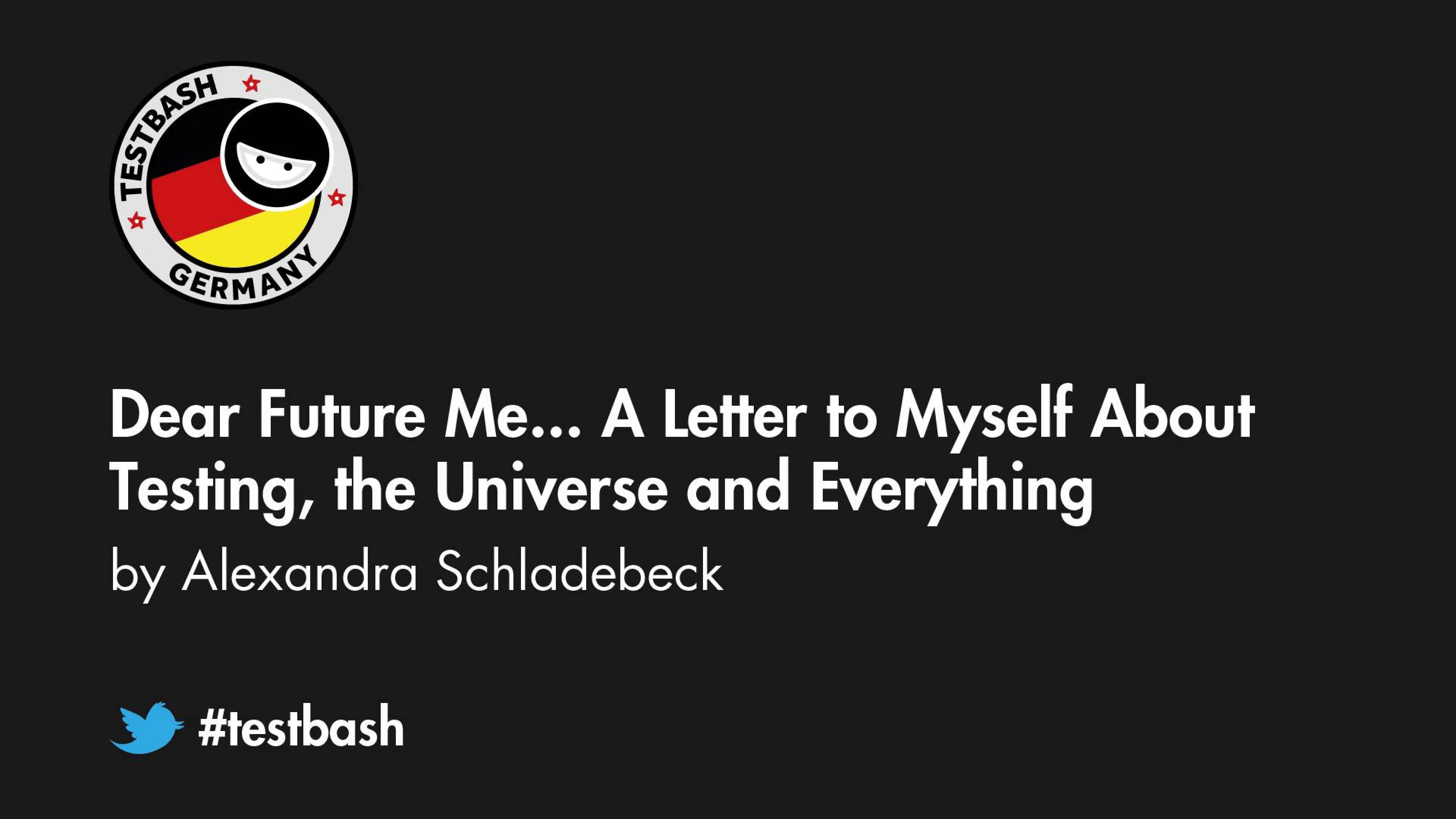 Dear Future Me... A Letter to Myself about Testing, the Universe and Everything - Alex Schladebeck