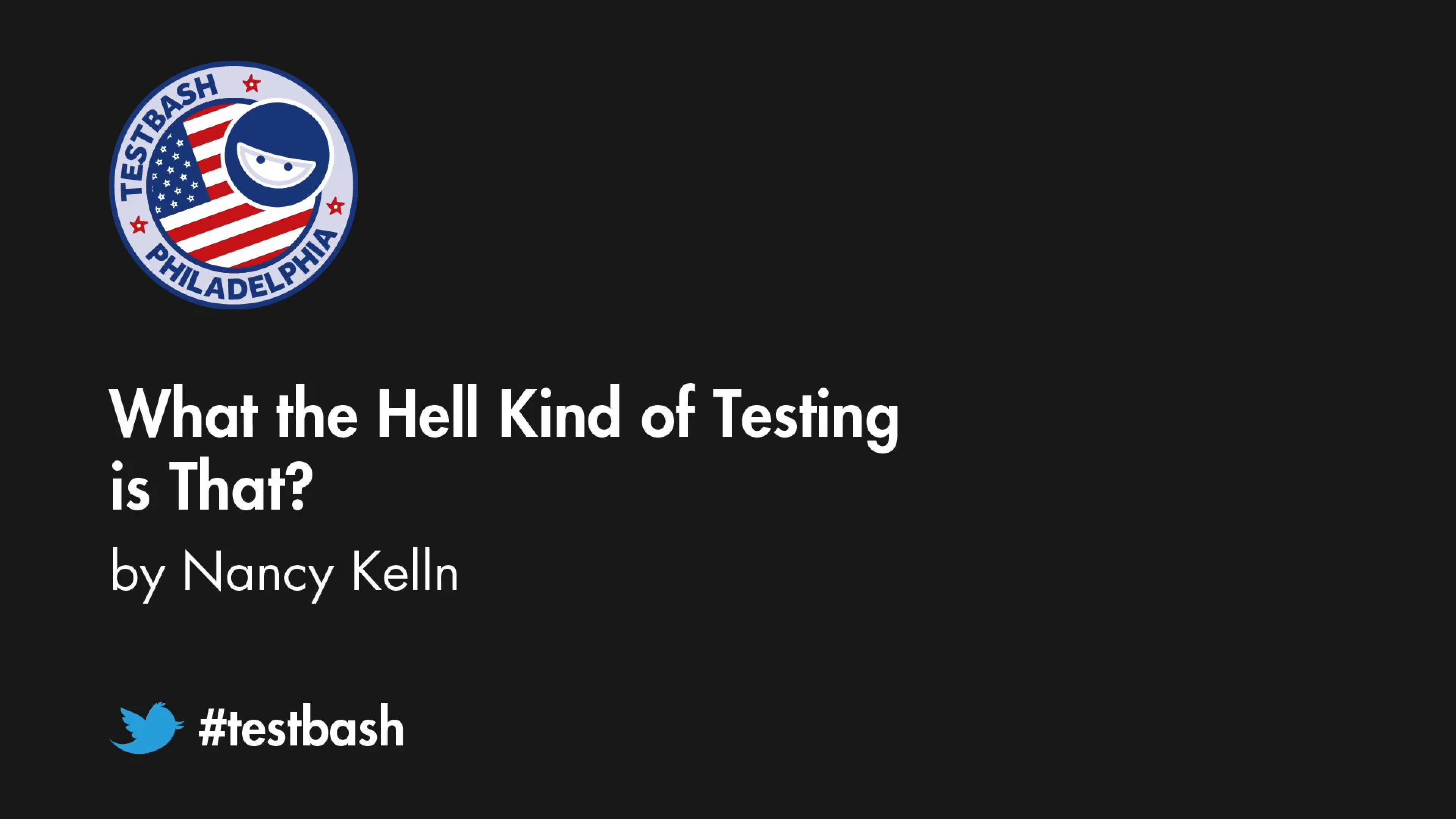 What the Hell Kind of Testing is That? – Nancy Kelln