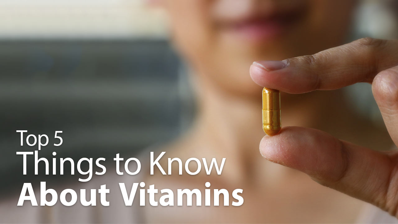 Top 5 Things to Know About Vitamins