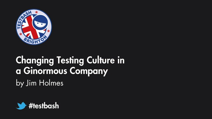 Changing Testing Culture in a Ginormous Company - Jim Holmes