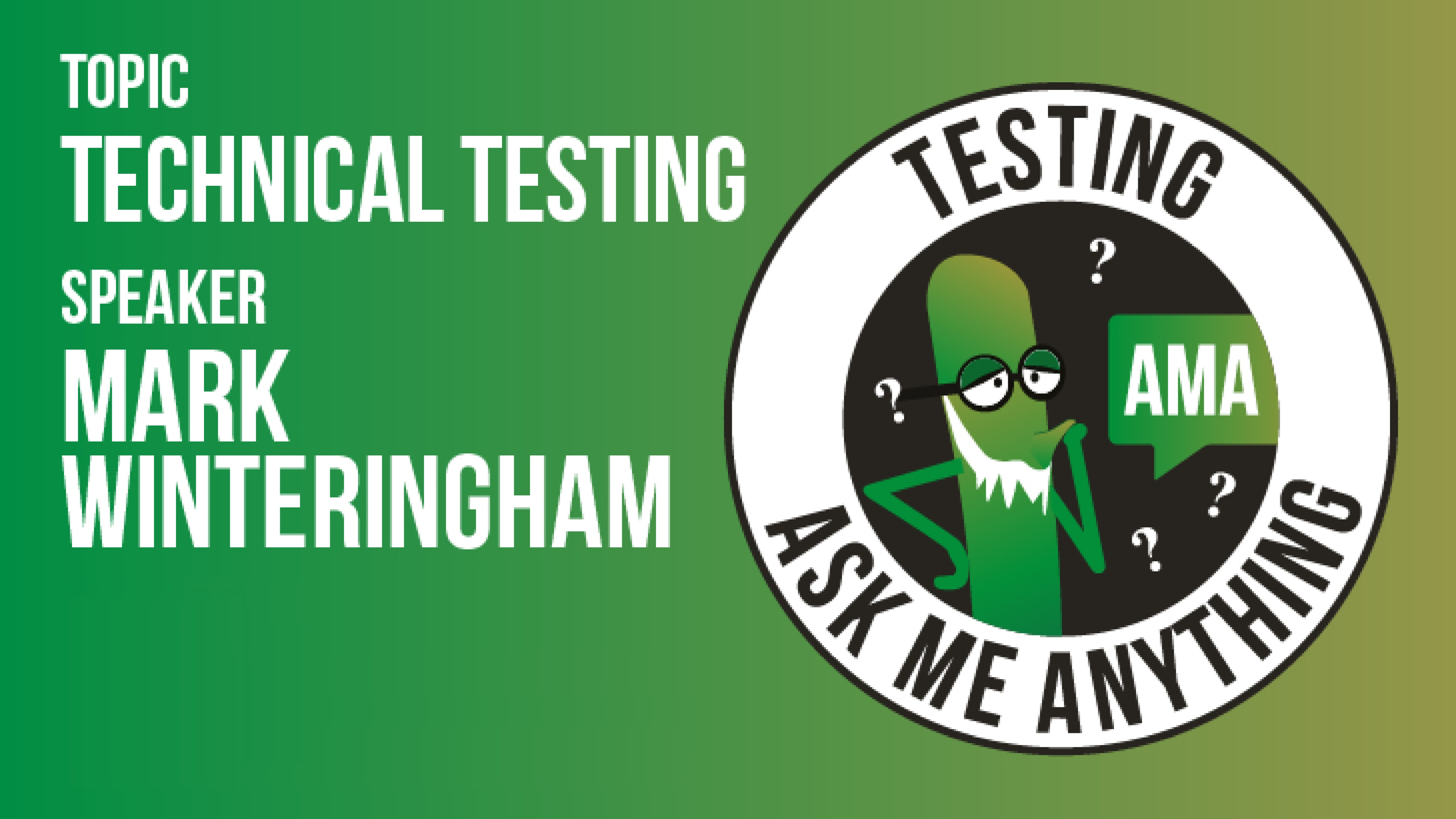 Ask Me Anything - Mark Winteringham - Technical Testing