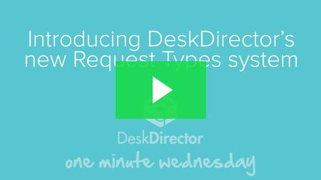 Introducing DeskDirector's new Request Types