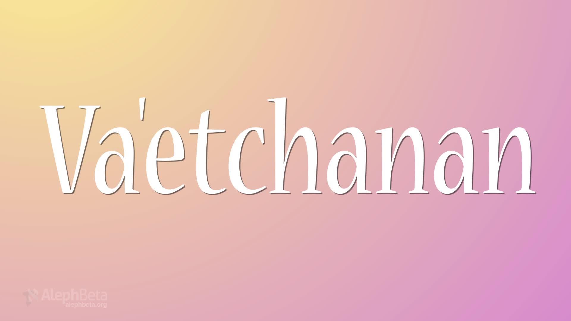 Image result for va'etchanan meaning