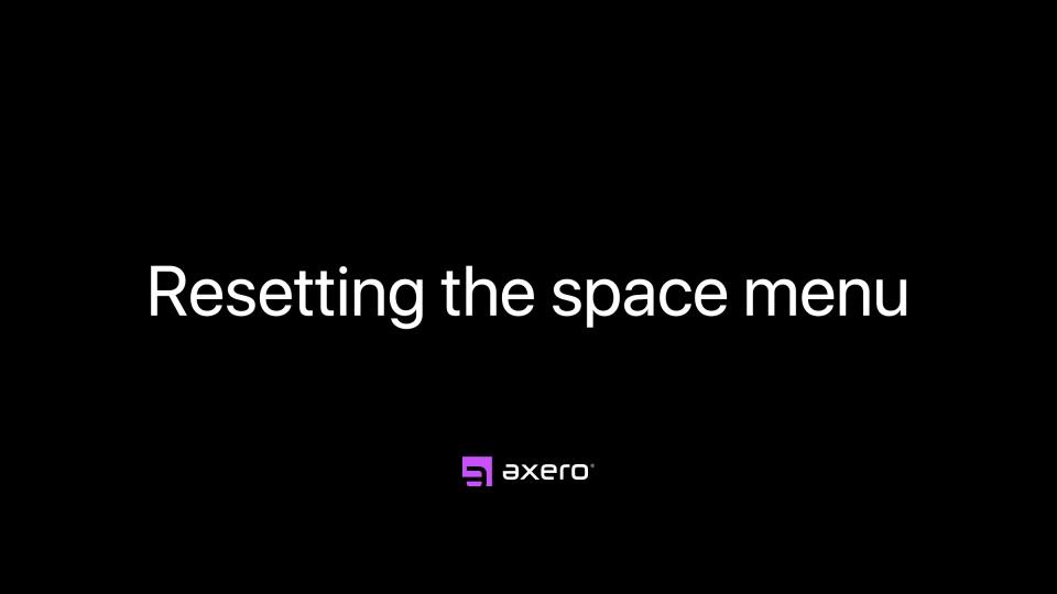 Resetting the space menu
