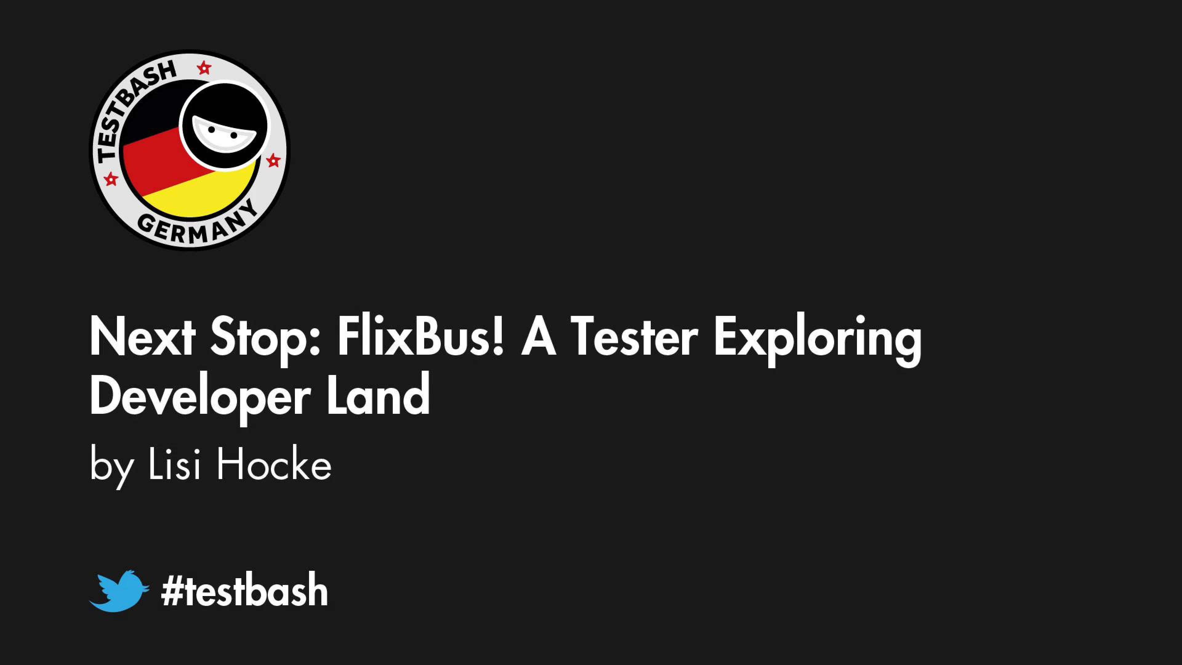 Next Stop: FlixBus! A Tester Exploring Developer Land - Lisi Hocke
