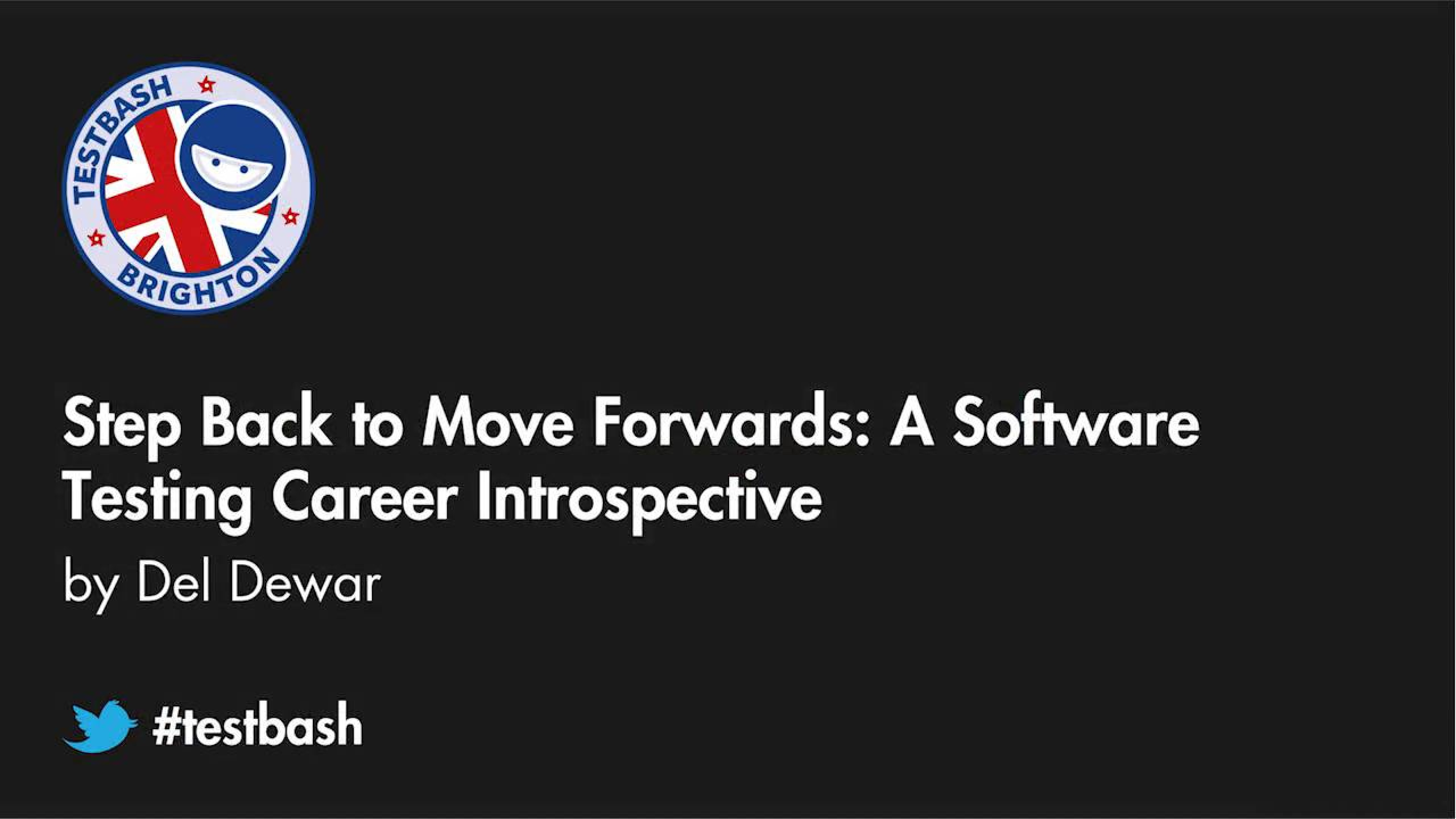 Step Back to Move Forwards A Software Testing Career Introspective - Del Dewar